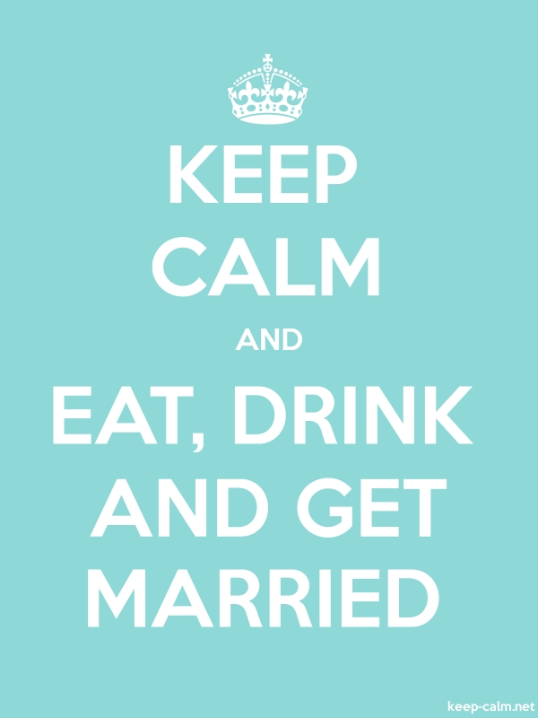 KEEP CALM AND EAT, DRINK AND GET MARRIED - white/lightblue - Default (600x800)