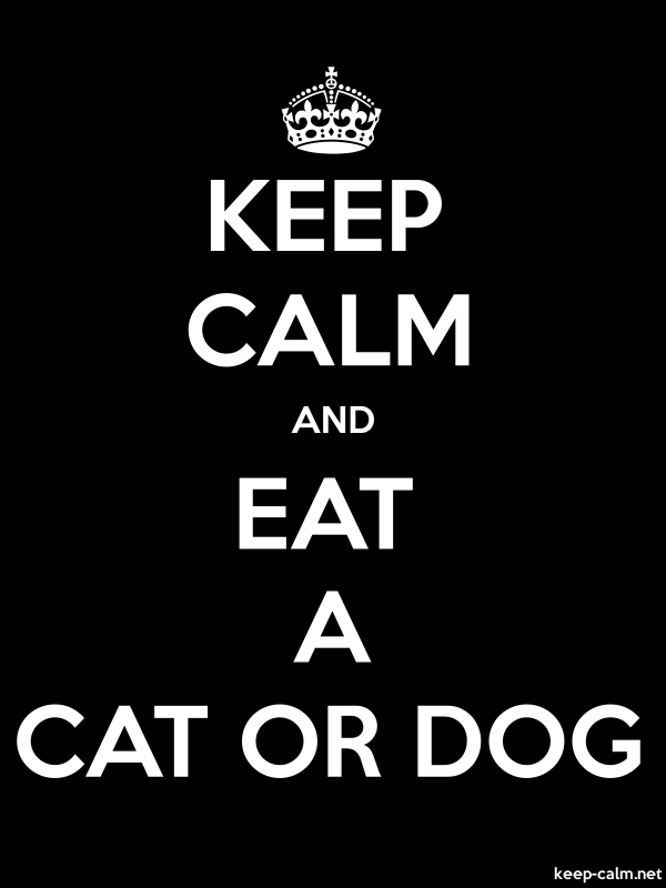 KEEP CALM AND EAT A CAT OR DOG - white/black - Default (600x800)