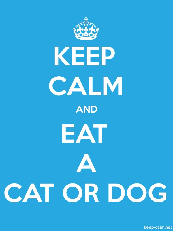 KEEP CALM AND EAT A CAT OR DOG - white/blue - Default (600x800)