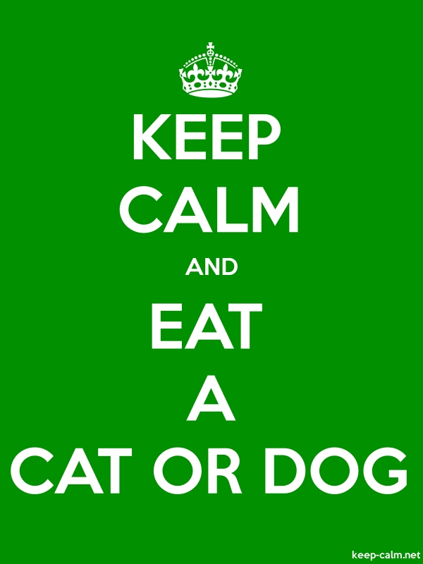 KEEP CALM AND EAT A CAT OR DOG - white/green - Default (600x800)