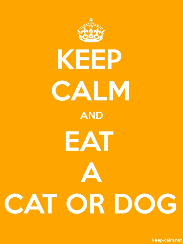 KEEP CALM AND EAT A CAT OR DOG - white/orange - Default (600x800)