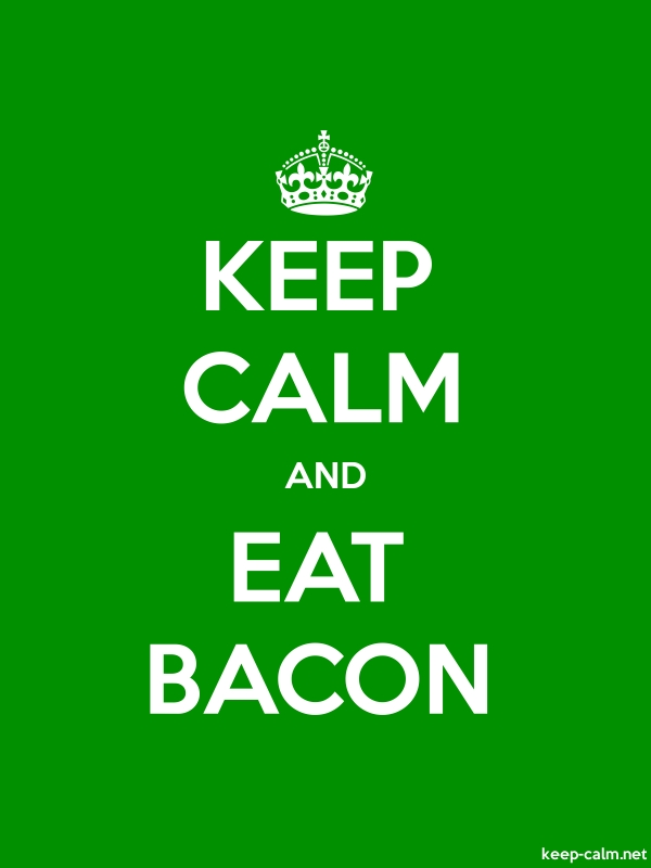 KEEP CALM AND EAT BACON - white/green - Default (600x800)
