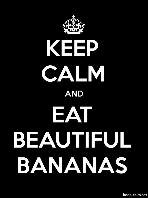 KEEP CALM AND EAT BEAUTIFUL BANANAS - white/black - Default (600x800)