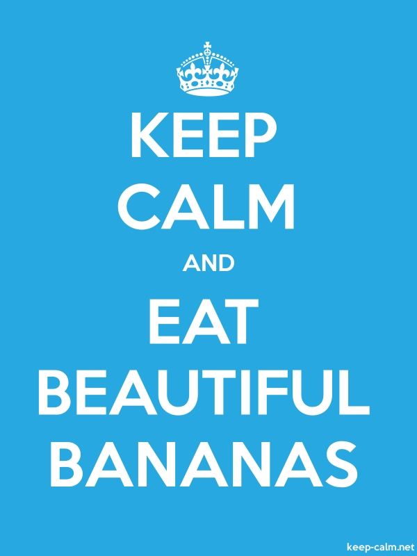 KEEP CALM AND EAT BEAUTIFUL BANANAS - white/blue - Default (600x800)