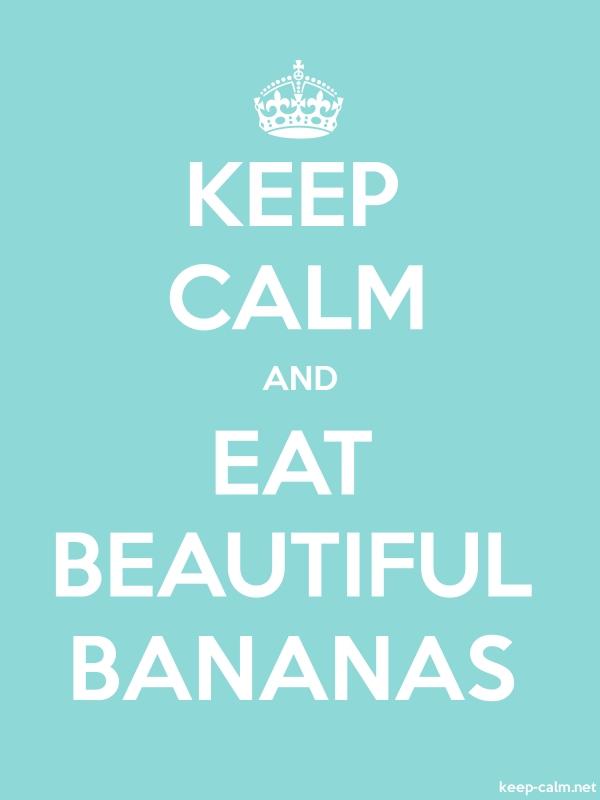 KEEP CALM AND EAT BEAUTIFUL BANANAS - white/lightblue - Default (600x800)