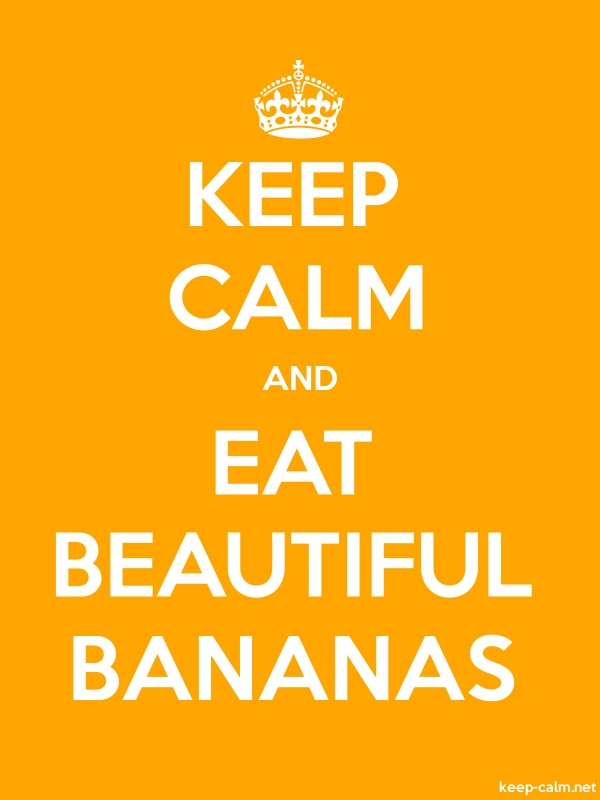 KEEP CALM AND EAT BEAUTIFUL BANANAS - white/orange - Default (600x800)