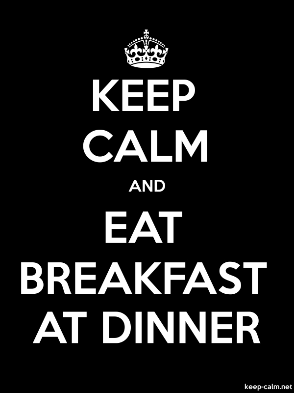 KEEP CALM AND EAT BREAKFAST AT DINNER - white/black - Default (600x800)