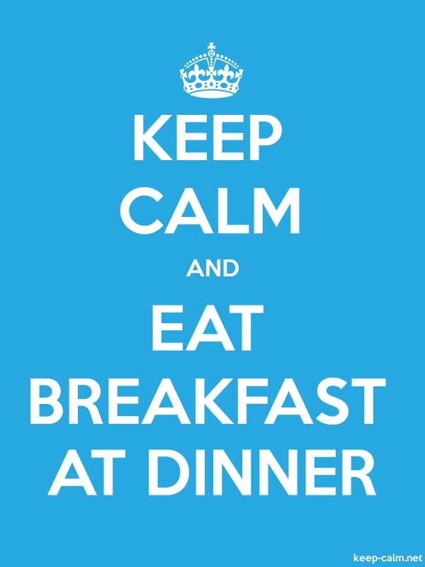 KEEP CALM AND EAT BREAKFAST AT DINNER - white/blue - Default (600x800)