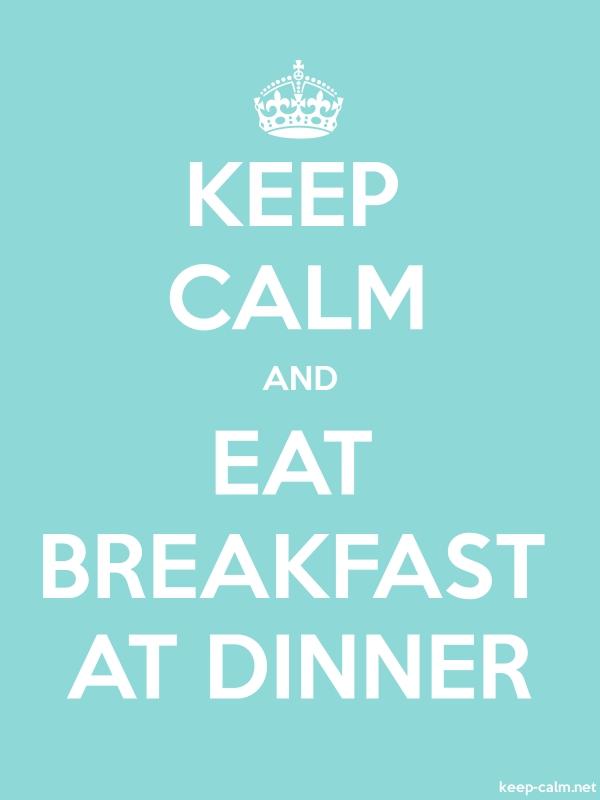 KEEP CALM AND EAT BREAKFAST AT DINNER - white/lightblue - Default (600x800)