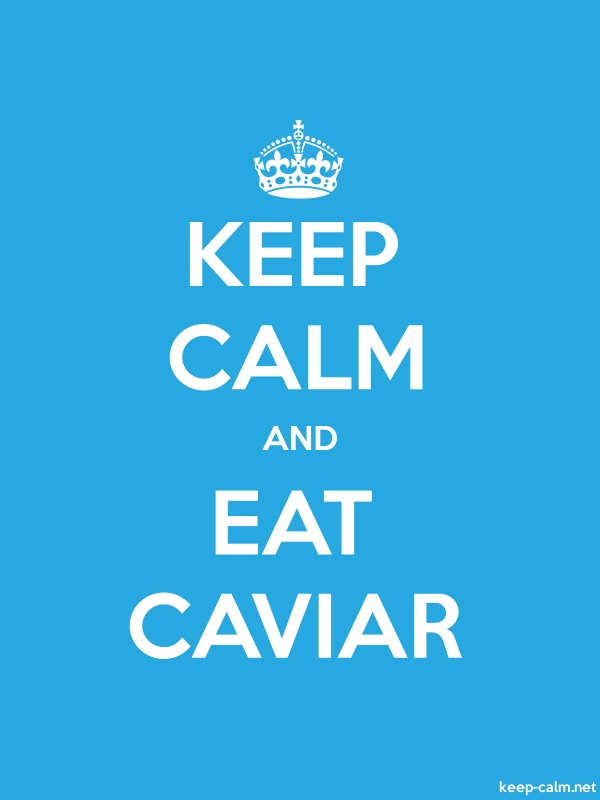 KEEP CALM AND EAT CAVIAR - white/blue - Default (600x800)