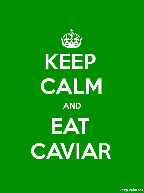 KEEP CALM AND EAT CAVIAR - white/green - Default (600x800)