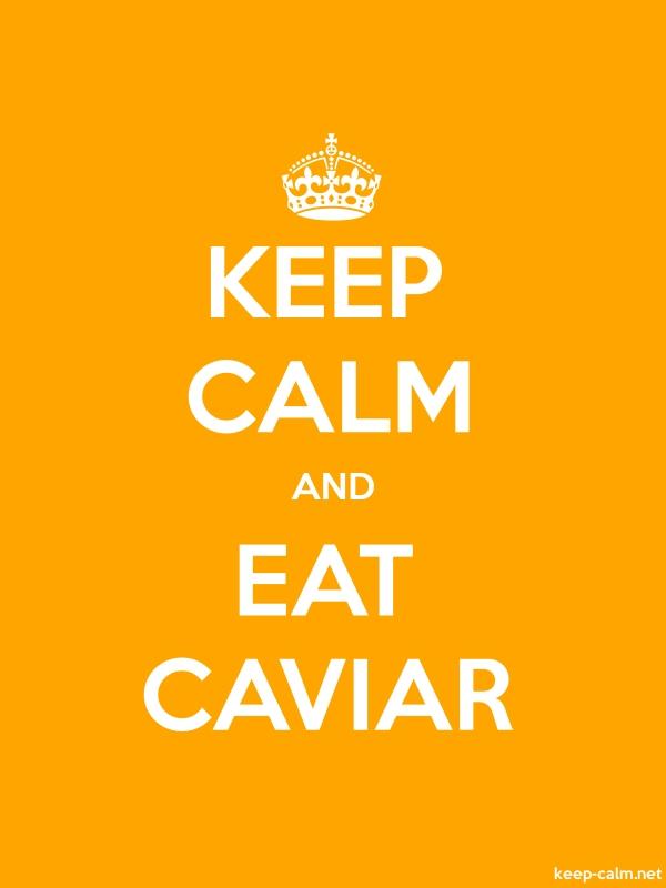 KEEP CALM AND EAT CAVIAR - white/orange - Default (600x800)