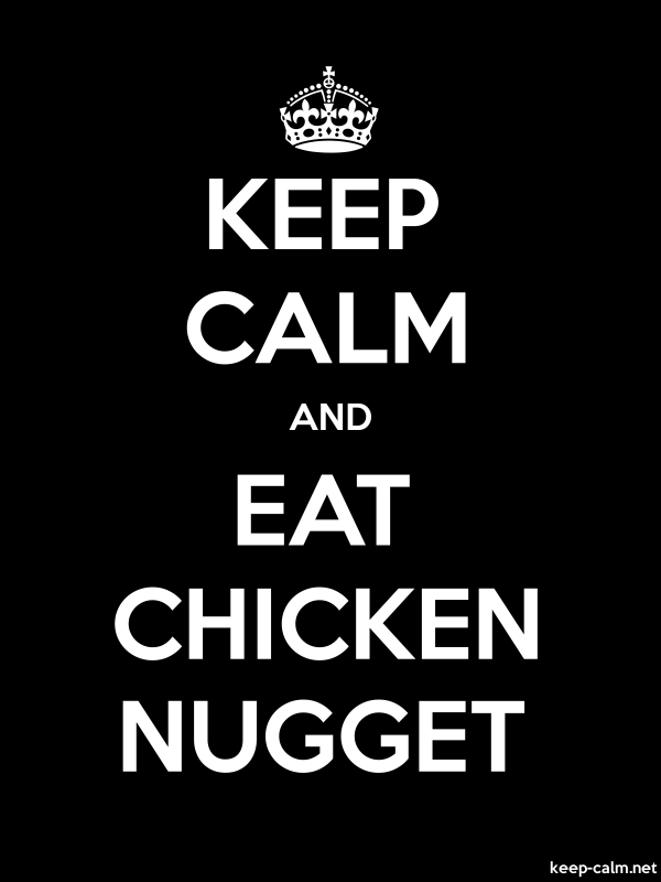 KEEP CALM AND EAT CHICKEN NUGGET - white/black - Default (600x800)