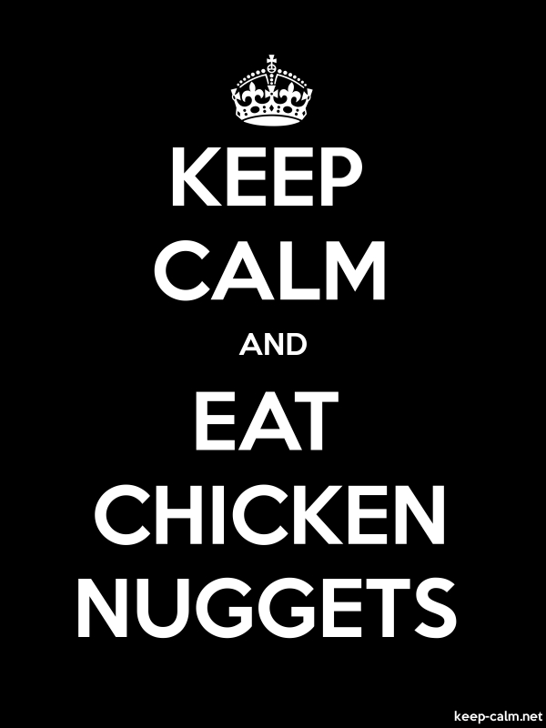 KEEP CALM AND EAT CHICKEN NUGGETS - white/black - Default (600x800)