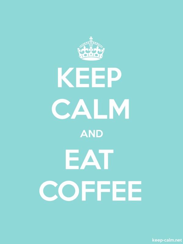 KEEP CALM AND EAT COFFEE - white/lightblue - Default (600x800)