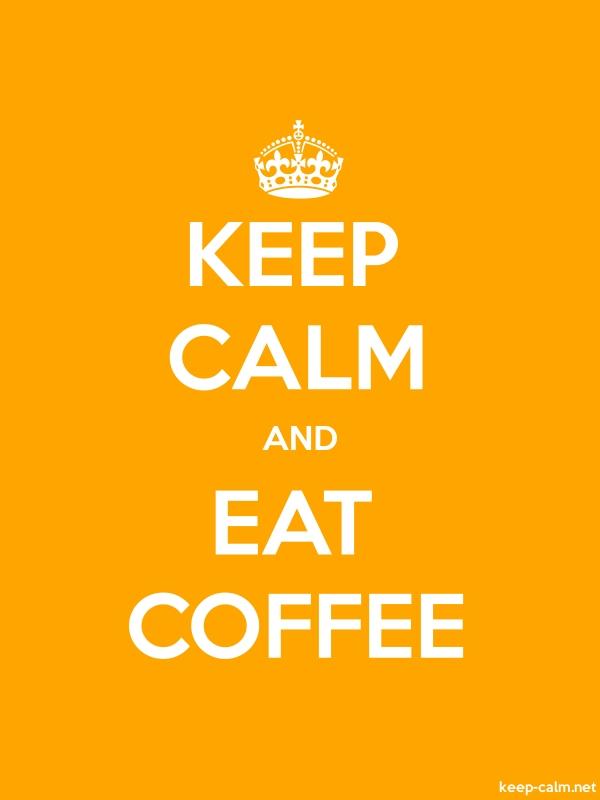 KEEP CALM AND EAT COFFEE - white/orange - Default (600x800)