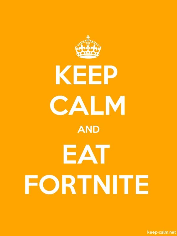 KEEP CALM AND EAT FORTNITE - white/orange - Default (600x800)