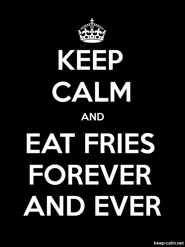 KEEP CALM AND EAT FRIES FOREVER AND EVER - white/black - Default (600x800)