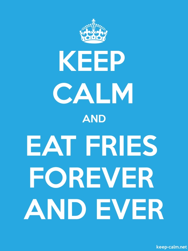 KEEP CALM AND EAT FRIES FOREVER AND EVER - white/blue - Default (600x800)