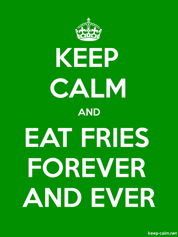 KEEP CALM AND EAT FRIES FOREVER AND EVER - white/green - Default (600x800)
