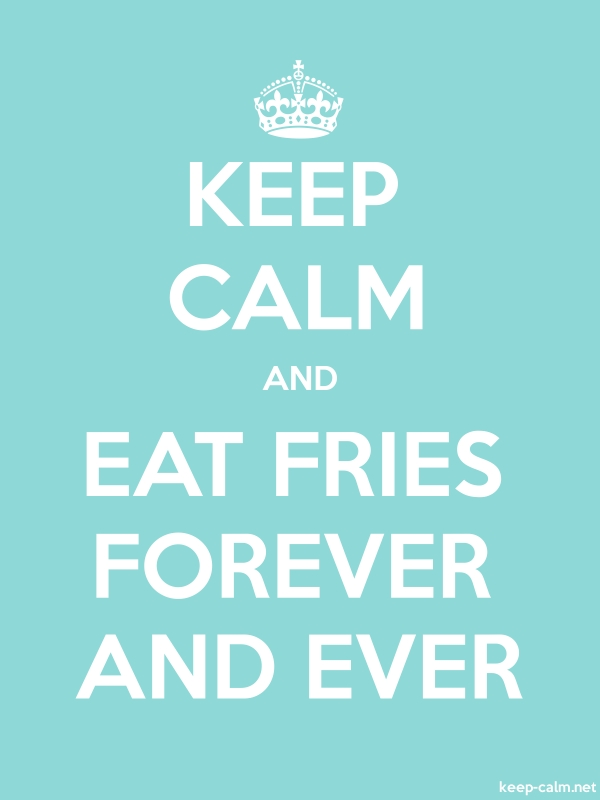 KEEP CALM AND EAT FRIES FOREVER AND EVER - white/lightblue - Default (600x800)
