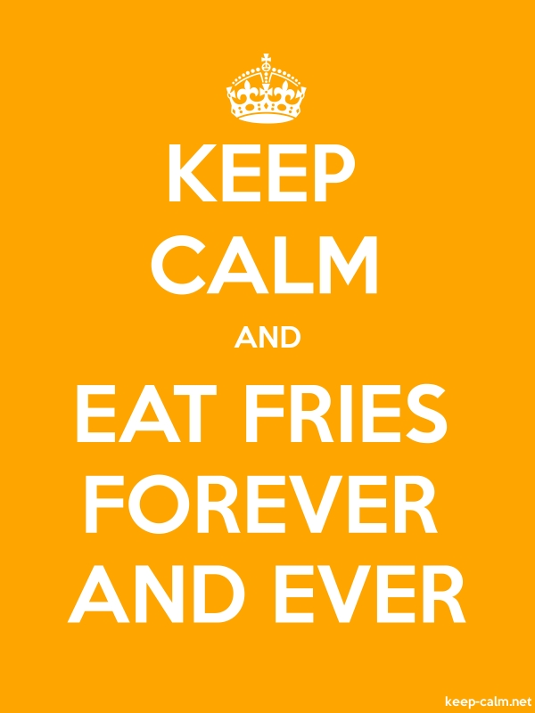 KEEP CALM AND EAT FRIES FOREVER AND EVER - white/orange - Default (600x800)