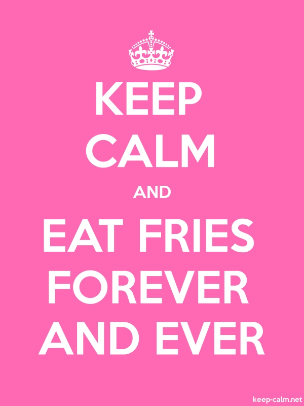 KEEP CALM AND EAT FRIES FOREVER AND EVER - white/pink - Default (600x800)