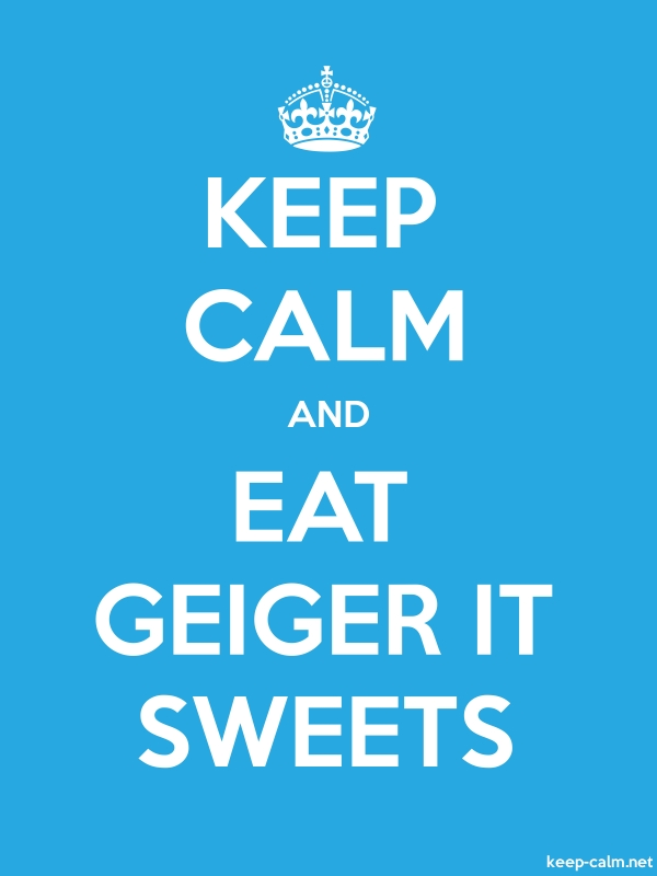 KEEP CALM AND EAT GEIGER IT SWEETS - white/blue - Default (600x800)