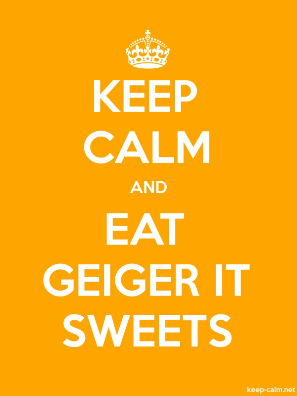 KEEP CALM AND EAT GEIGER IT SWEETS - white/orange - Default (600x800)