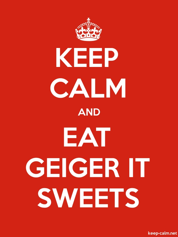 KEEP CALM AND EAT GEIGER IT SWEETS - white/red - Default (600x800)