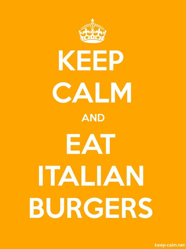 KEEP CALM AND EAT ITALIAN BURGERS - white/orange - Default (600x800)