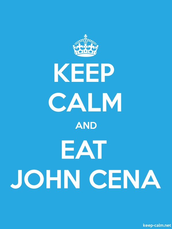 KEEP CALM AND EAT JOHN CENA - white/blue - Default (600x800)