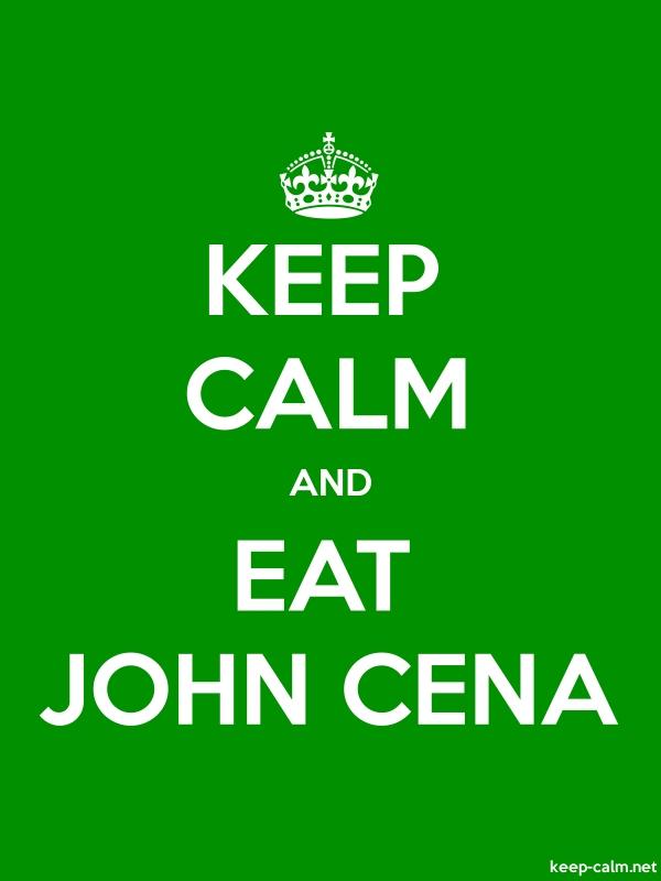 KEEP CALM AND EAT JOHN CENA - white/green - Default (600x800)