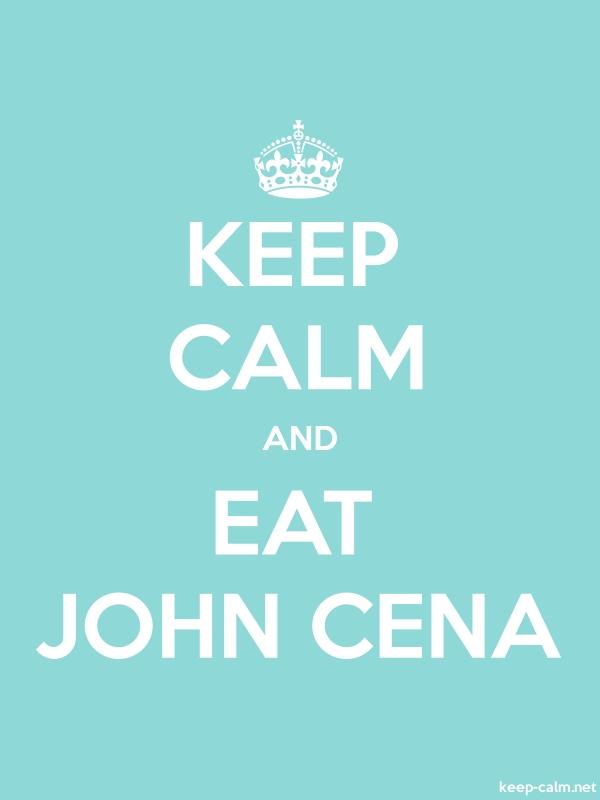 KEEP CALM AND EAT JOHN CENA - white/lightblue - Default (600x800)