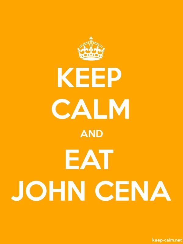 KEEP CALM AND EAT JOHN CENA - white/orange - Default (600x800)