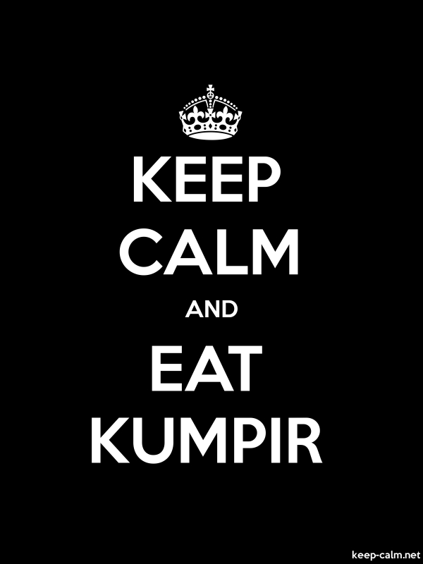 KEEP CALM AND EAT KUMPIR - white/black - Default (600x800)