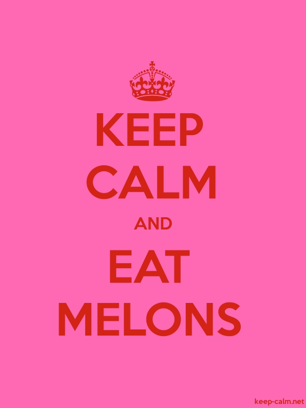 KEEP CALM AND EAT MELONS - red/pink - Default (600x800)