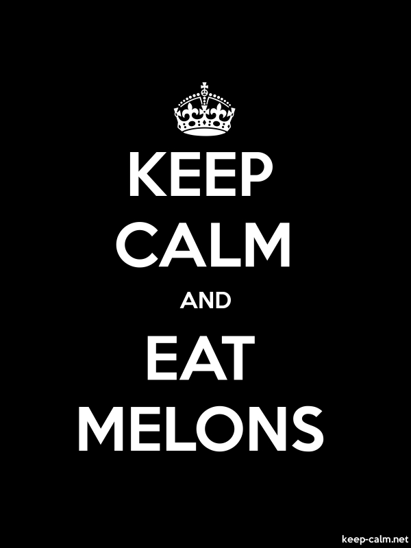 KEEP CALM AND EAT MELONS - white/black - Default (600x800)