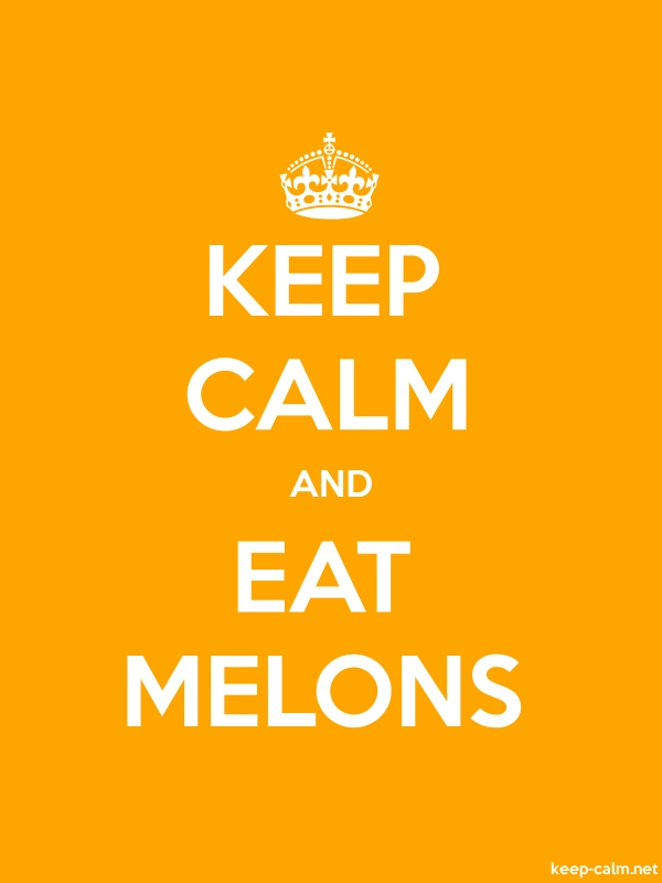 KEEP CALM AND EAT MELONS - white/orange - Default (600x800)