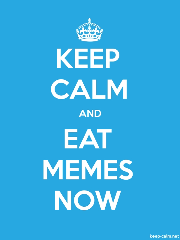 KEEP CALM AND EAT MEMES NOW - white/blue - Default (600x800)