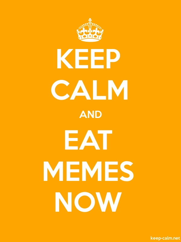 KEEP CALM AND EAT MEMES NOW - white/orange - Default (600x800)
