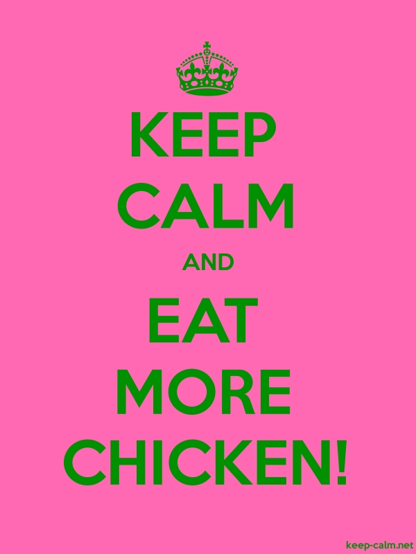 KEEP CALM AND EAT MORE CHICKEN! - green/pink - Default (600x800)