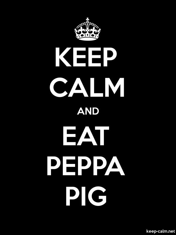 KEEP CALM AND EAT PEPPA PIG - white/black - Default (600x800)