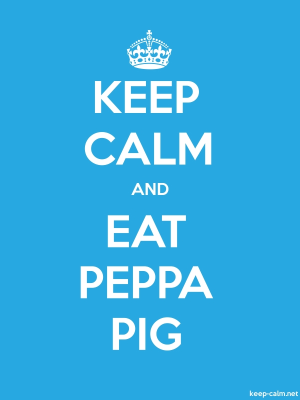 KEEP CALM AND EAT PEPPA PIG - white/blue - Default (600x800)
