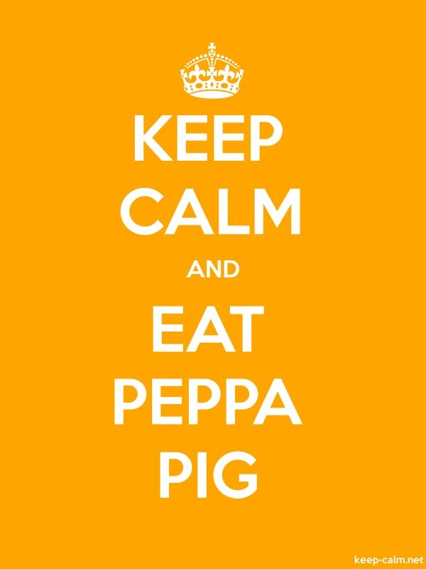 KEEP CALM AND EAT PEPPA PIG - white/orange - Default (600x800)