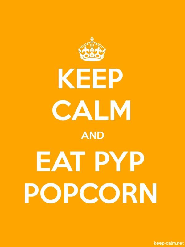 KEEP CALM AND EAT PYP POPCORN - white/orange - Default (600x800)