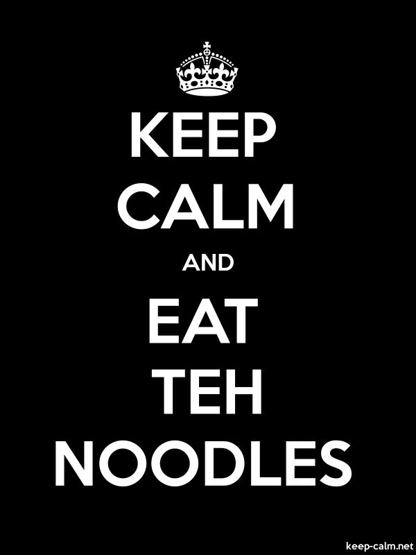 KEEP CALM AND EAT TEH NOODLES - white/black - Default (600x800)