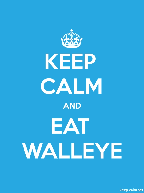 KEEP CALM AND EAT WALLEYE - white/blue - Default (600x800)