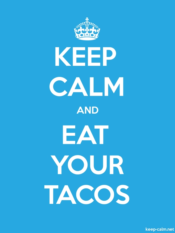 KEEP CALM AND EAT YOUR TACOS - white/blue - Default (600x800)