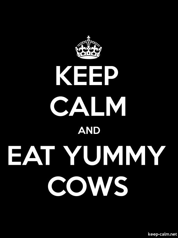 KEEP CALM AND EAT YUMMY COWS - white/black - Default (600x800)